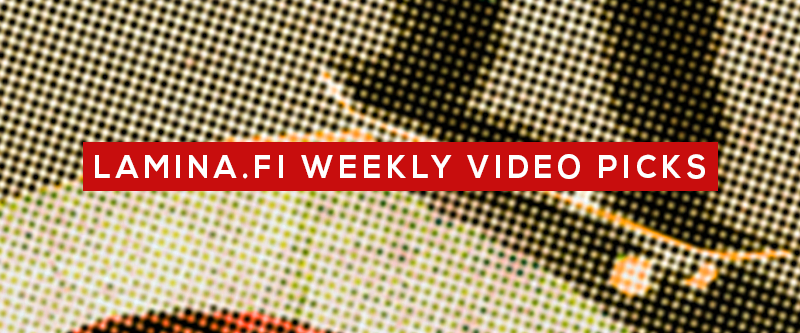 LAMINA.FI WEEKLY VIDEO PICKS